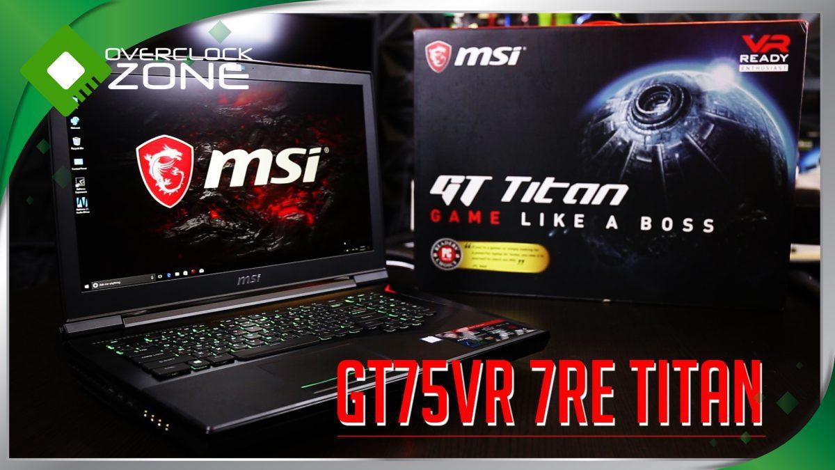 รีวิว MSI GT75VR 7RE Titan : 120Hz / Intel Core i7 / GTX1070 Gaming Notebook