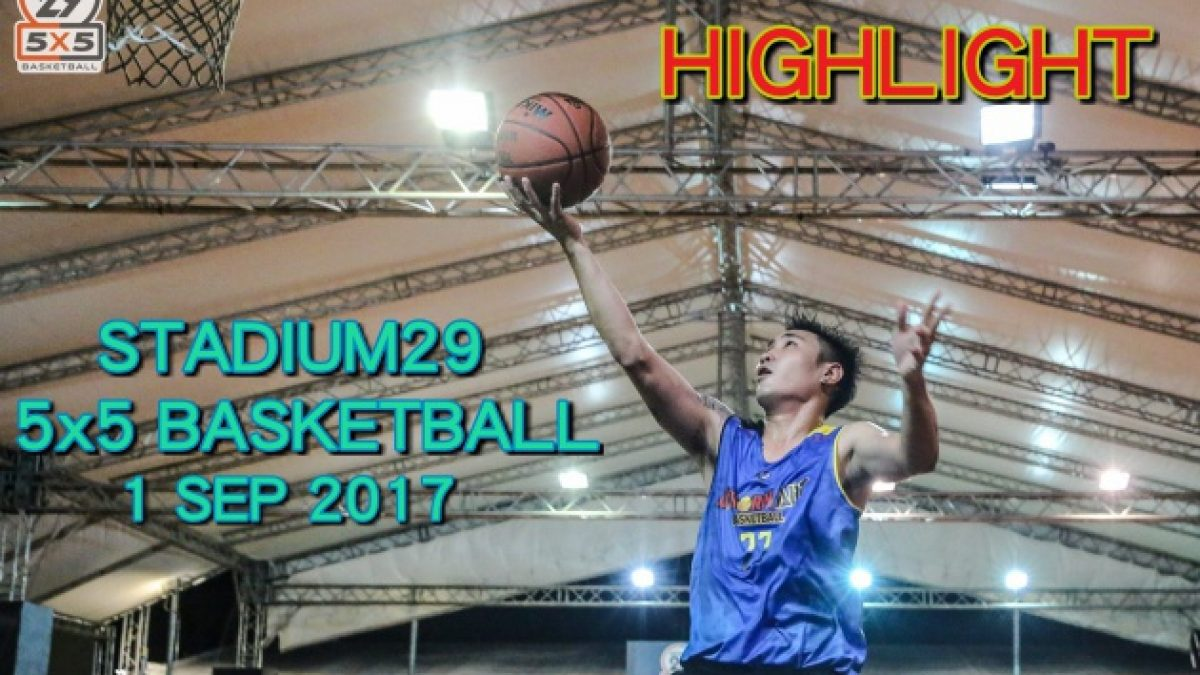 Highlight Stadium29 5x5 Basketball (1 Sep 2017)