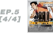 Roommate The Series EP5 [4/4] ตอน หันหน้าเข้าหาใคร