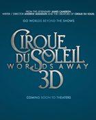 Cirque du Soleil : Worlds Away 3D เซิร์ค ดู โซเลย์ – เวิล์ดส์ อเวย์