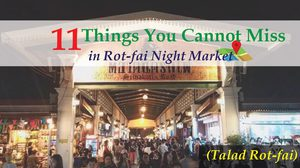 11 Things You Cannot Miss in Rot-fai Night Market (Talad Rot-fai)