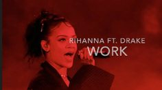 Work – Rihanna Ft. Drake