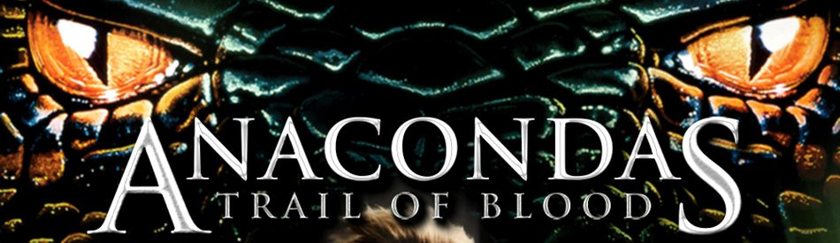 Anacondas: Trail of Blood อนาคอนด้า 4 ล่าโคตรพันธุ์เลื้อยสยองโลก