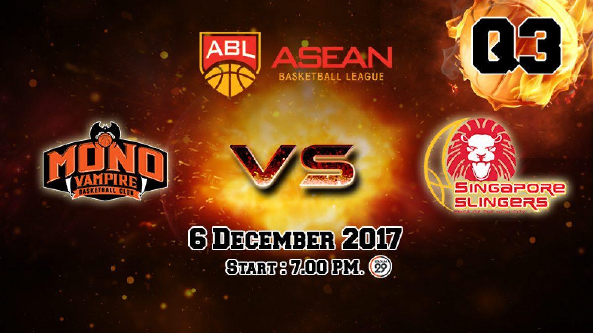 การเเข่งขันบาสเกตบอล ABL2017-2018 : Mono Vampire (THA) VS Singapore Slingers (SIN)  Q3 (6 Dec 2017)