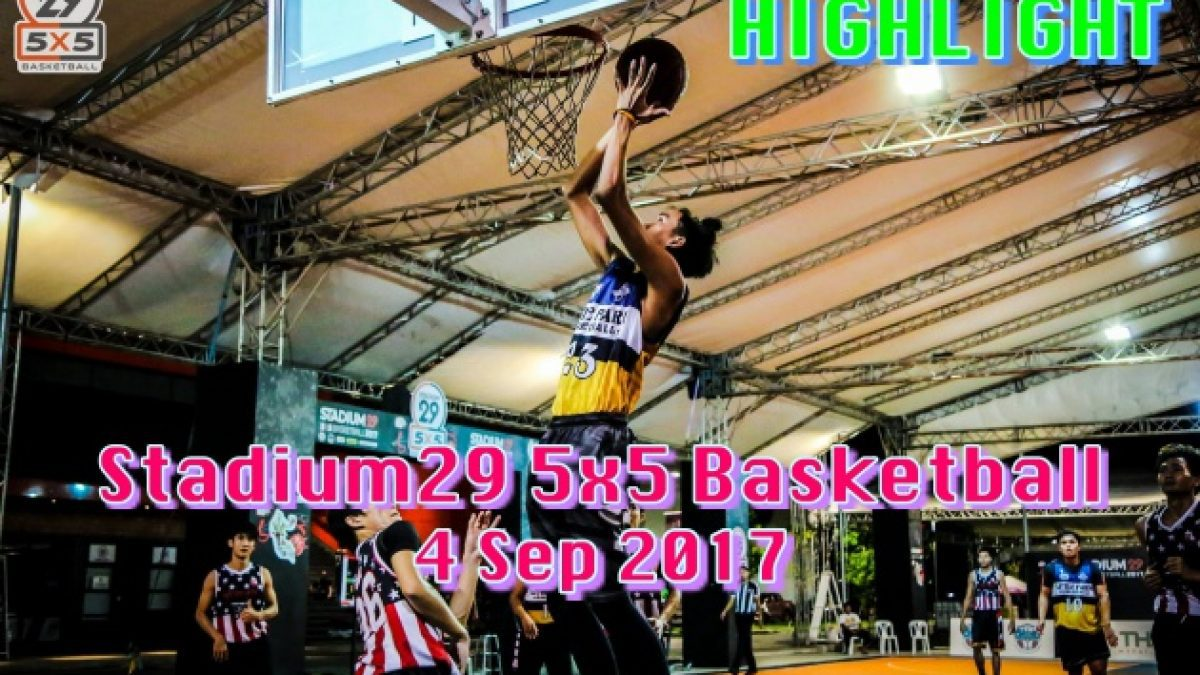 Highlight Stadium29 5x5 Basketball (4 Sep 2017)
