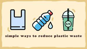 9 วิธีลดการใช้พลาสติก ในชีวิตประจำวัน ก่อนขยะพลาสติกจะล้นโลก!