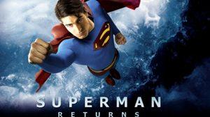 กลับมาเพื่อพิทักษ์โลกและคนรัก Superman Returns