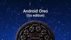 เปิดตัว Android Oreo (Go Edition) เวอร์ชั่นใหม่ สเปคแค่ไหน ก็ลื่นชัวร์