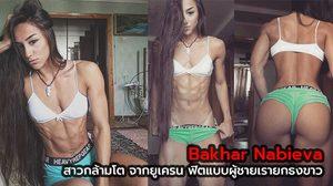 Bakhar Nabieva สาวกล้ามโต จากยูเครน ฟิตแบบผู้ชายเรายกธงขาว