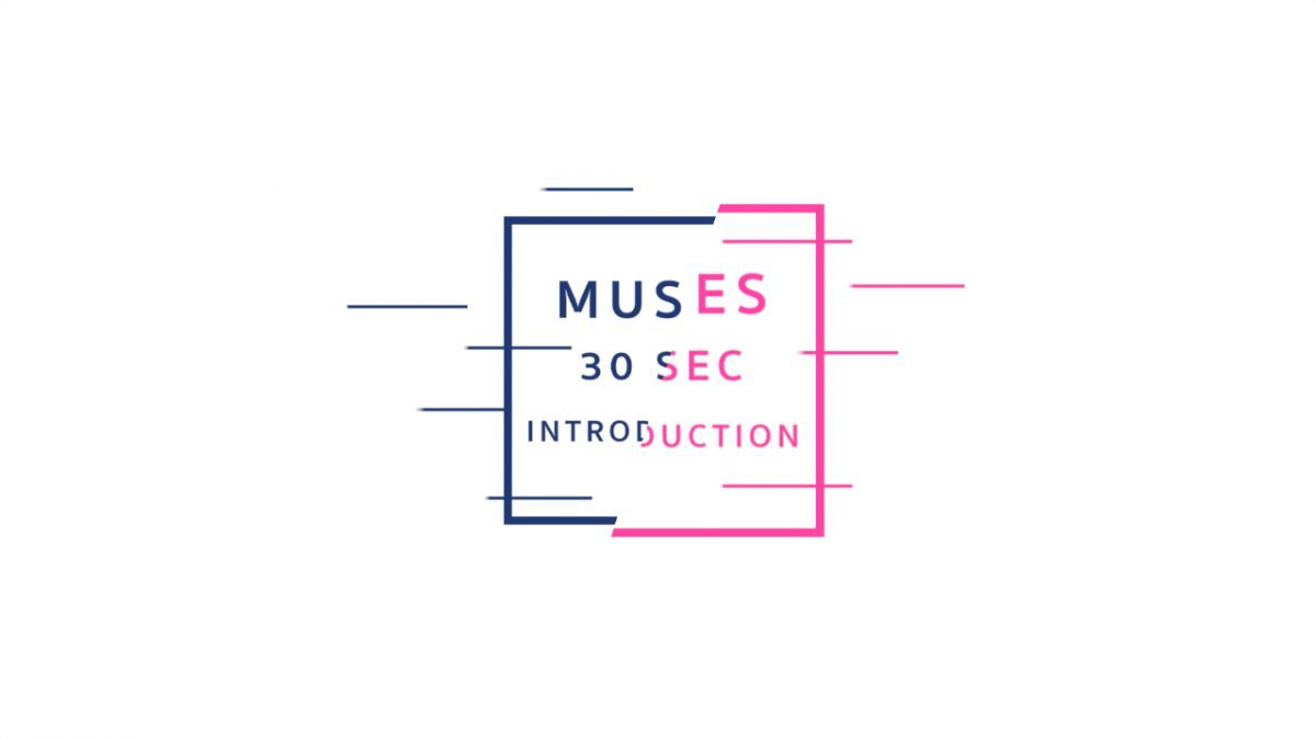 30 Sec. Introduction: MUSES