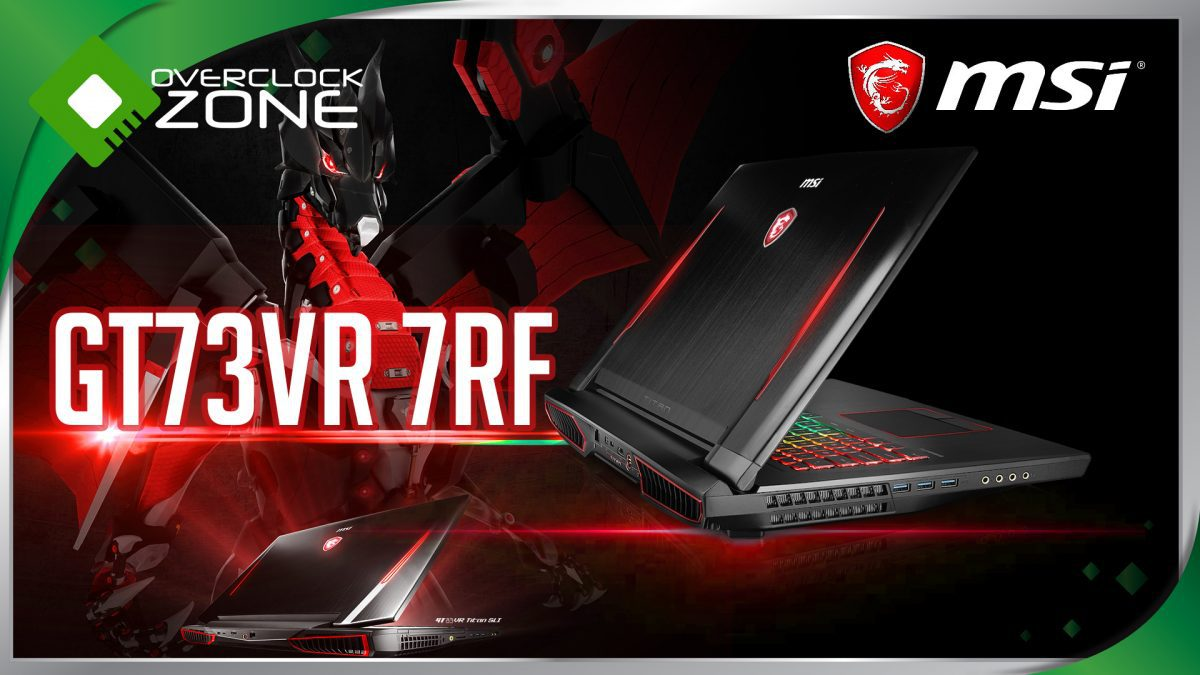รีวิว MSI GT73VR 7RF Titan Pro : i7-7820HK - GTX1080 Gaming Notebook