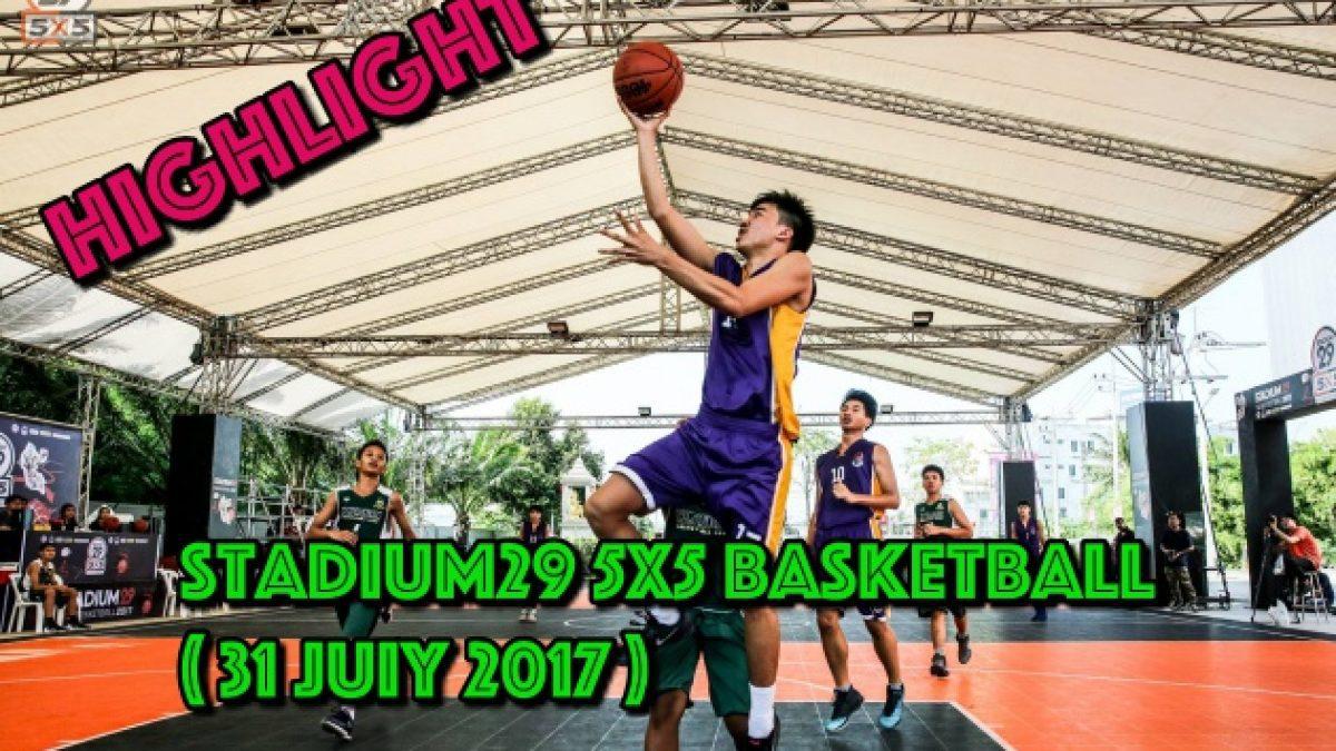 Highlight การเเข่งขัน Stadium29 5x5 Basketball  ( 31 July 2017 )