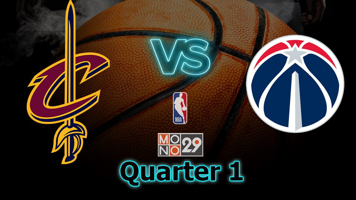 Cleveland Cavaliers VS Washington Wizards : Q1