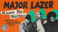 Know No Better – Major Lazer (feat. Travis Scott, Camila Cabello & Quavo)
